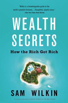 Wealth Secrets: How the Rich Got Rich - Wilkin, Sam