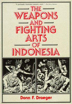 Weapons & Fighting Arts of Indonesia - Draeger, Donn F