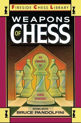 Weapons of Chess: An Omnibus of Chess Strategies - Pandolfini, Bruce