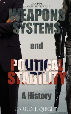 Weapons Systems and Political Stability: A History - Quigley, Carroll