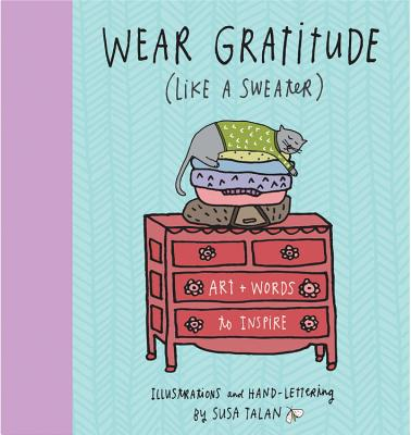 Wear Gratitude (Like a Sweater): Art + Words to Inspire - Talan, Susa