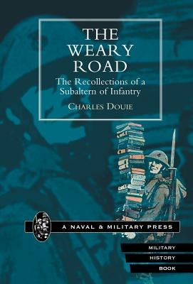 Weary Road. the Recollections of a Subaltern of Infantry - Douie, Charles