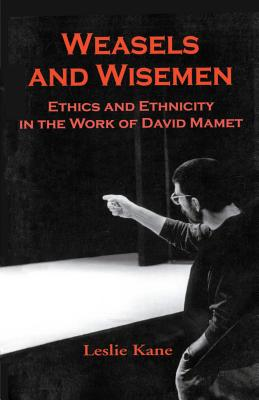 Weasels and Wiseman: Ethics and Ethnicity in the Work of David Mamet - Kane, Leslie
