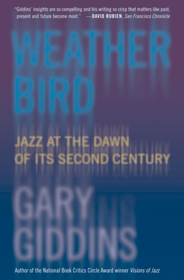 Weather Bird: Jazz at the Dawn of Its Second Century - Giddins, Gary