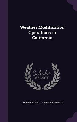 Weather Modification Operations in California - California Dept of Water Resources (Creator)
