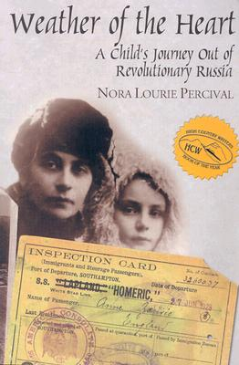 Weather of the Heart: A Child's Journey Out of Revolutionary Russia - Percival, Nora Lourie