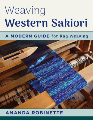Weaving Western Sakiori: A Modern Guide for Rag Weaving - Robinette, Amanda