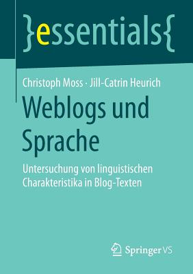 Weblogs Und Sprache: Untersuchung Von Linguistischen Charakteristika in Blog-Texten - Moss, Christoph, and Heurich, Jill-Catrin