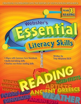 Webster's Essential Literacy Skills: Reading, 3rd Grade - Akiyama, Troy, and Merriam-Webster (Editor), and Encyclopaedia Britannica (Editor)