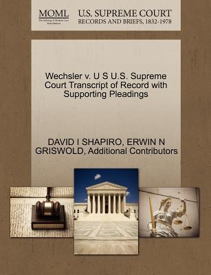 Wechsler V. U S U.S. Supreme Court Transcript of Record with Supporting Pleadings - Shapiro, David I, and Griswold, Erwin N, and Additional Contributors