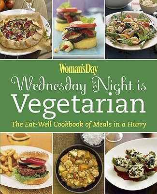 Wednesday Night Is Vegetarian: The Eat-Well Cookbook of Meals in a Hurry - Filipacchi Publishing (Creator)