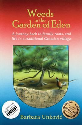 Weeds in the Garden of Eden - Unkovic, Barbara