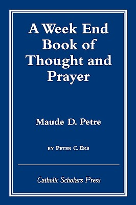 Week End Book of Thought and Prayer by Maude D. Petre - Petre, Maude Dominica, and Erb, Peter C