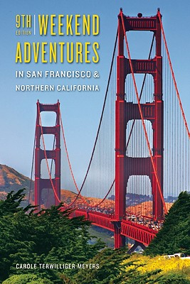 Weekend Adventures in San Francisco & Northern California - Meyers, Carole Terwilliger