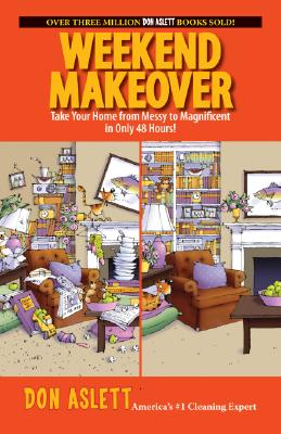 Weekend Makeover: Take Your Home from Messy to Magnificent in Only 48 Hours! - Aslett, Don