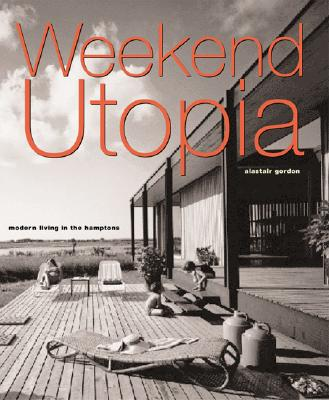Weekend Utopia: Modern Living in the Hamptons - Gordon, Alastair