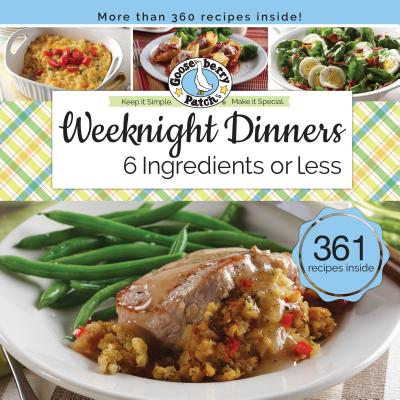 Weeknight Dinners 6 Ingredients or Less - Gooseberry Patch