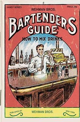Wehman Bros. Bartender's Guide 1912 Reprint - Bolton, Ross