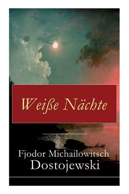 Wei?e N?chte (Vollst?ndige Deutsche Ausgabe) - Dostojewski, Fjodor Michailowitsch