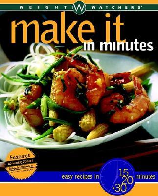 Weight Watchers Make It in Minutes: Easy Recipes in 15, 20, and 30 Minutes - Weight Watchers Editors, and Wwi, and Lastweight Watchers