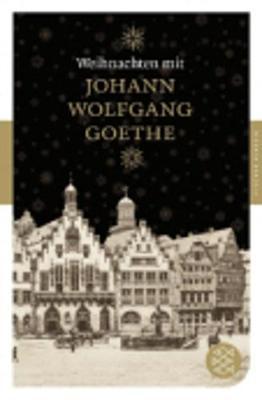 Weihnachten MIT Johann Wolfgang Goethe - Goethe, J. W. von