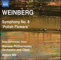 Weinberg: Symphony No. 8 'Polish Flowers' - Ewa Marciniec (alto); Magdalena Dobrowska (soprano); Rafal Bartminski (tenor); Warsaw Philharmonic Chorus (choir, chorus);...