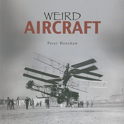 Weird Aircraft - Henshaw, Peter