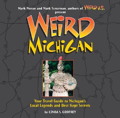 Weird Michigan, 2 - Godfrey, Linda S, and Moran, Mark (Foreword by), and Sceurman, Mark (Foreword by)