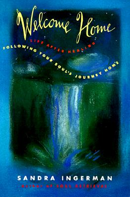 Welcome Home: Following Your Soul's Journey Home - Ingerman, Sandra