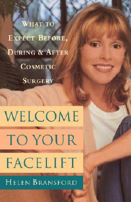 Welcome to Your Facelift: What to Expect Before, During, and After Cosmetic Surgery - Bransford, Helen, and Pitanguy, Ivo (Foreword by)