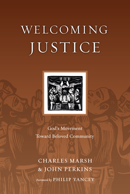 Welcoming Justice: God's Movement Toward Beloved Community - Marsh, Charles, and Perkins, John M, Dr., and Yancey, Philip (Foreword by)