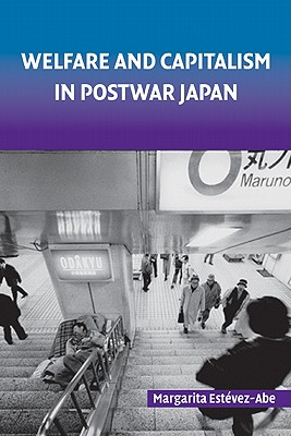 Welfare and Capitalism in Postwar Japan - Estevez-Abe, Margarita
