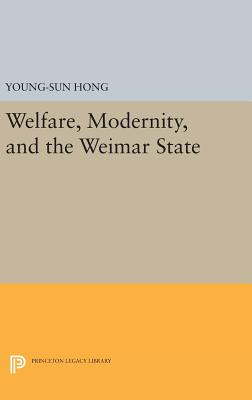 Welfare, Modernity, and the Weimar State - Hong, Young-Sun