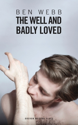 Well & Badly Loved: A Queer Trilogy - Webb, Ben
