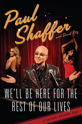 We'll Be Here for the Rest of Our Lives: A Swingin' Show-Biz Saga - Shaffer, Paul, and Ritz, David