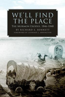 We'll Find the Place: The Mormon Exodus, 1846-1848 - Bennett, Richard E