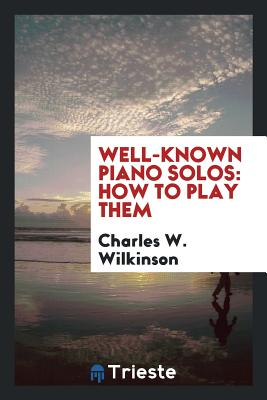 Well-Known Piano Solos: How to Play Them - Wilkinson, Charles W