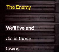 We'll Live and Die in These Towns - The Enemy