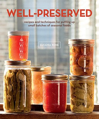 Well-Preserved: Recipes and Techniques for Putting Up Small Batches of Seasonal Foods - Bone, Eugenia, and Schlow, Megan (Photographer), and Brucker, Andrew (Photographer)
