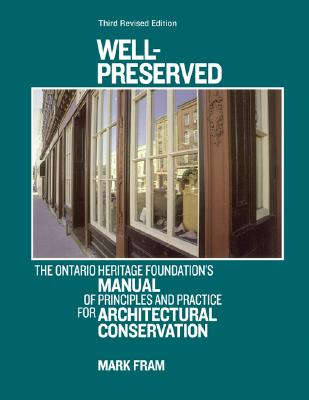 Well-Preserved: The Ontario Heritage Foundation's Manual of Principles and Practice for Architectural Conservation - Fram, Mark