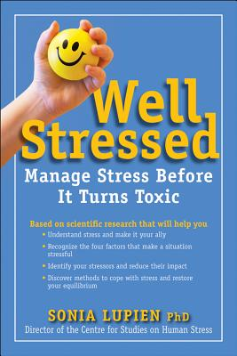 Well Stressed: Manage Stress Before it Turns Toxic - Lupien, Sonia