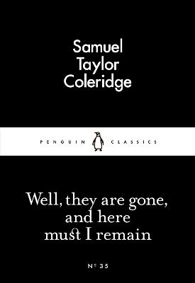 Well, They are Gone, and Here Must I Remain - Coleridge, Samuel Taylor