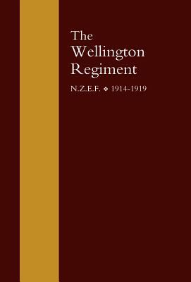 Wellington Regiment: N.Z.E.F 1914-1918 - W H Cunningham D S O C a L Tread