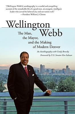Wellington Webb: The Man, the Mayor, and the Making of Modern Denver - Webb, Wellington E, and Brovsky, Cindy