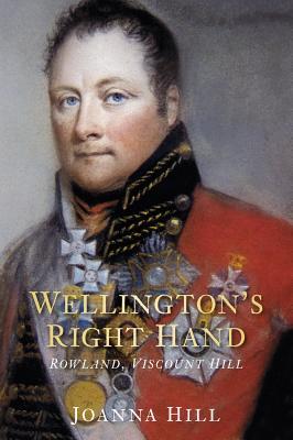 Wellington's Right Hand: Rowland, Viscount Hill - Hill, Joanna