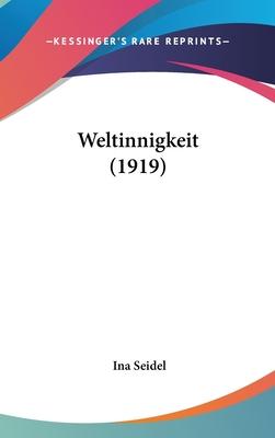 Weltinnigkeit (1919) - Seidel, Ina