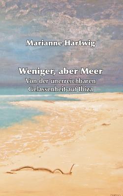 Weniger, Aber Meer - Hartwig, Marianne