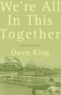 We're All in This Together: A Novella and Stories - King, Owen