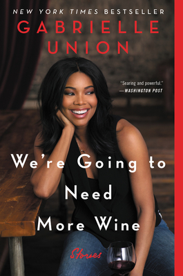 We're Going to Need More Wine: Stories That are Funny, Complicated, and True - Union, Gabrielle