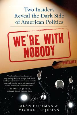 We're with Nobody: Two Insiders Reveal the Dark Side of American Politics - Huffman, Alan, Dr.